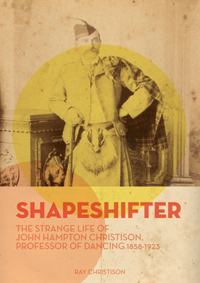Shapeshifter The Strange Life of John Hampton Christison Professor of Dancing